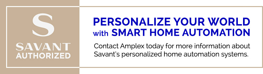 Amplex Technology Services is a Savant Authorized Dealer - Personalize your world with smart home automation. Contact Amplex today for more information about Savant's personalized home automation systems.