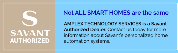 Amplex Technology Services is a Savant Authorized Dealer - Not all smart homes are the same. Contact Amplex today for more information about Savant's personalized home automation systems.
